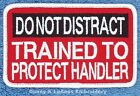 DO NOT DISTRACT TRAINED TO PROTECT HANDLER PATCH Danny & LuAnns Embroidery