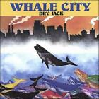 DRY JACK - WHALE CITY NEW CD