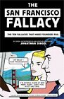 The San Francisco Fallacy: The Ten Fallacies That Make Founders Fail (Paperback