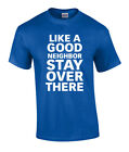 Funny Like A Good Neighbor Stay Over There Short Sleeve T-shirt