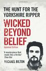 Wicked Beyond Belief: The Hunt for the Yorkshir... by Bilton, Michael 0007450737