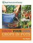 RHS Grow Your Own: Crops in Pots: with 30 step-by-step projec... by Maguire, Kay