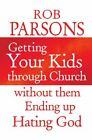 Getting Your Kids through Church: without them Endi... by Parsons, Rob Paperback