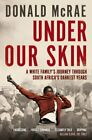 Under Our Skin: A White Family's Journey through South Afric... by McRae, Donald