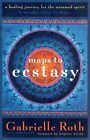 Maps to Ecstasy : The Healing Power of Movement by Gabrielle Roth and John...