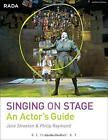 Singing on Stage: An Actor's Guide (RADA Guides) by Philip Raymond, Jane Streeto