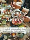 A Cookbook with Options: 3 Methods of Cooking Each Recipe Stove/Oven, Slow Cooke