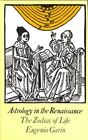 Astrology in the Renaissance: The Zodiac of Life by Garin, Eugenio Hardback The