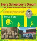 Every Schoolboy's Dream: The Story of the Woodcock Shield by Sutor, Steve Book