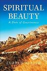 Spiritual Beauty : A State of Consciousness, Paperback by Slater, Lureen, ISB...