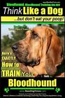 Bloodhound Training AAA Akc Think Like a Dog, but Don't Eat Your Poop! : Bloo...