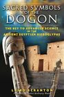 Sacred Symbols of the Dogon : The Key to Advanced Science in the Ancient Egyp...
