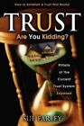 Trust Are You Kidding? : Pitfalls of the Current Trust System Exposed: How to...