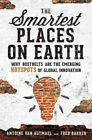 Smartest Places on Earth : Why Rustbelts Are the Emerging Hotspots of Global ...