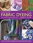 Step-by-step Fabric Dyeing Project Book: 30 Exciting and Orig... by Susie Stokoe