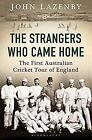 The Strangers Who Came Home: The First Australian Cricket Tour of England, Lazen