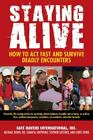 Staying Alive: How to Act Fast and Survive Deadly Encounters Safe Havens Interna