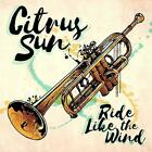 Ride Like The Wind, Citrus Sun, Audio CD, New, FREE & Fast Delivery