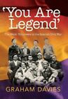 'You are Legend': The Welsh Volunteers in the Spanish Civil War by Davies New..