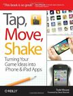 Tap, Move, Shake: Turning Your Game Ideas into iPhone & iPad Apps by Todd Moore