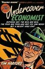 The Undercover Economist: Exposing Why the Rich Are Rich, the Poor Are Poor--an