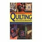 The Uultimate Book of Quilting, Cross Stitch & Needlecraft, Lucinda Ganderton an