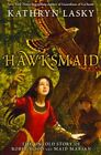 Hawksmaid : The Untold Story of Robin Hood and Maid Marian, Paperback by Lask...