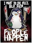 Psycho Penguin Poster I Want To Be Nice 32x44cm