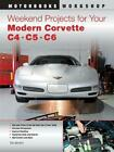 Weekend Projects for Your Modern Corvette: C4, C5, & C6 by Tom Benford (English)