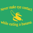 NEVER Make eye contact while eating a banana T shirt X rated fruit funny rude