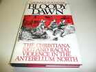 Bloody Dawn The Christiana Riot and Racial Violence in the Antebellum North 1st