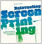Reinventing Screenprinting: Inspirational Pieces by Contemporary Practitioners N