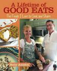 A Lifetime of Good Eats: The Foods I Love to Cook and Share by Holly Amidon (Eng