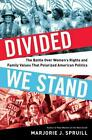 Divided We Stand: The Battle Over Women's Rights and Family Values That Polarize