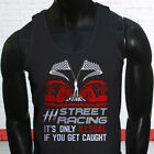 street racing illegal - STREET RACING ONLY ILLEGAL IF CAUGHT SPEED CARS Mens Black Tank Top