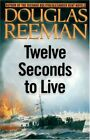 Twelve Seconds to Live/ Strike from the Sea: Two Bestseller... by douglas-reeman