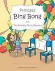 Princess Bing Bong and the Birthday Party Blunders by Vanessa Paniccia (English)
