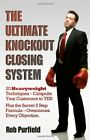The Ultimate Knockout Closing System: 20 Heavyweigh... by Rob Purfield Paperback