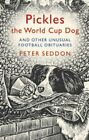 Pickles the World Cup Dog and Other Unusual Footbal... by Seddon, Peter Hardback