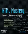 Html Mastery: Semantics, Standards, and Styling by Haine, Paul Paperback Book