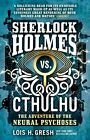 Sherlock Holmes vs. Cthulhu: The Adventure of the Neural Psyc... by Lois H Gresh