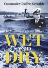 Wet and Dry: The Memoirs of a Naval Officer by Greenish, Commander Geo Paperback