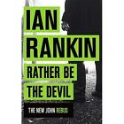 Rather Be the Devil: The brand­new Rebus No.1 bestselle - Paperback NEW Rankin,