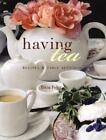 Having Tea : Recipes and Table Settings by Catherine Calvert and Tricia Foley (1