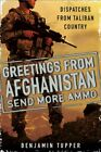 Greetings from Afghanistan, Send More Ammo: Dispatches fr... by Tupper, Benjamin