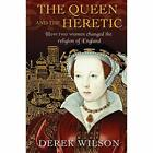 The Queen and the Heretic:­ How two women changed the­  - Paperback / softback N