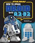How to Speak Droid with R2-D2 : A Communication Manual by Urma Droid (2013, Har…