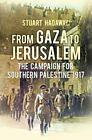 From Gaza to Jerusalem: The Campaign for Southern Palestin... by Hadaway, Stuart