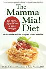 Mamma Mia! Diet, The Eat Pasta, Drink Wine And Lose Weight by Paola Palestini