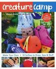 Creature Camp : Make Your Own 18 Softies to Draw, Sew and Stuff by Gratz, Jo